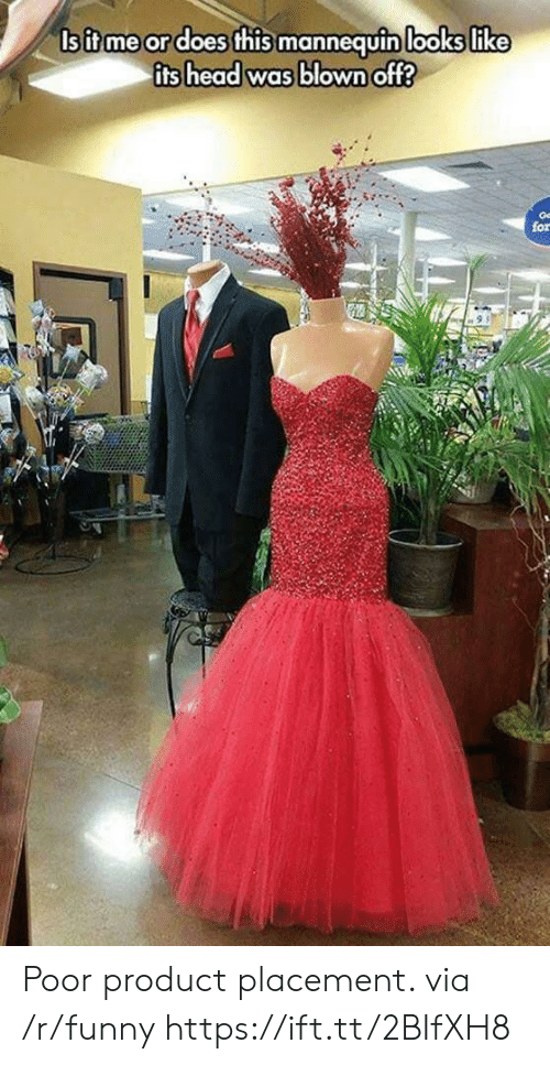 placement: hlboks like  sifme or does fhis mannequin looks like  its head was blown off?  for Poor product placement. via /r/funny https://ift.tt/2BIfXH8