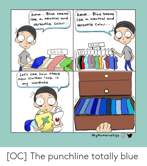 Clothes, Blue, and Punchline: hmm.. Blue seems  like a. neutral and  Versa-ile coler...  hmm... Blue Seems  like a neutral and  versati le color...  SA LE  SALE  Lets see houu hese  new clothes looki  wardrobe  MyHumerusLife O [OC] The punchline totally blue