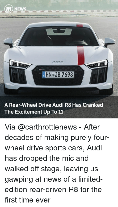 Cars, Memes, and News: HN JB 7698  A Rear-Wheel Drive Audi R8 Has Cranked  The Excitement Up To 11 Via @carthrottlenews - After decades of making purely four-wheel drive sports cars, Audi has dropped the mic and walked off stage, leaving us gawping at news of a limited-edition rear-driven R8 for the first time ever