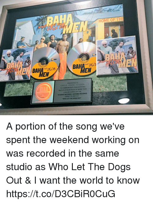 artemis: Ho  HO LET T  DOGs  HOLET TWE  EN  EN  PRESENTED TO  CIRCLE HOUSE STUDIOS  TO COMMEMORATE RIAA CERTIFIED  MULTI-PLATINUM SALES OF MORE THAN  2,000,000 cOPIES OF THE  S-CURVE RECORDS ARTEMIS RECORDS  CASSETTE AND C.D  WHO LET THE DOGS OUT A portion of the song we've spent the weekend working on was recorded in the same studio as Who Let The Dogs Out & I want the world to know https://t.co/D3CBiR0CuG