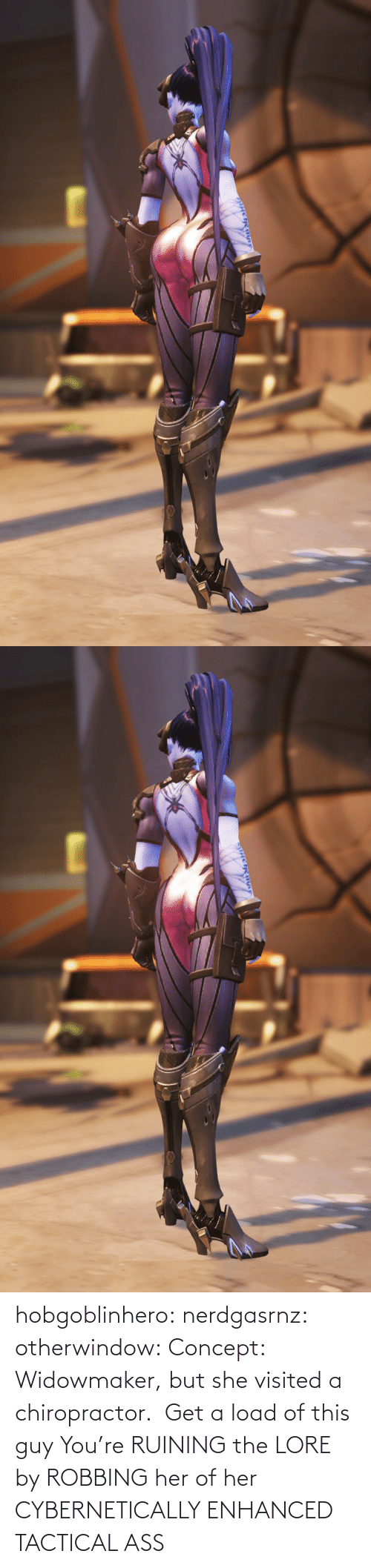 Inline: hobgoblinhero: nerdgasrnz:  otherwindow: Concept: Widowmaker, but she visited a chiropractor.  Get a load of this guy  You're RUINING the LORE by ROBBING her of her CYBERNETICALLY ENHANCED TACTICAL ASS