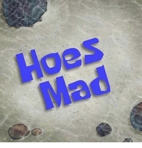 Hoes and Mad: Hoes  Mad