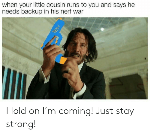 hold on: Hold on I'm coming! Just stay strong!