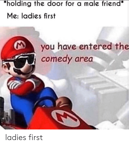 Reddit, Comedy, and Friend: holding the door for a male friend  Me: ladies first  you have entered the  comedy area ladies first