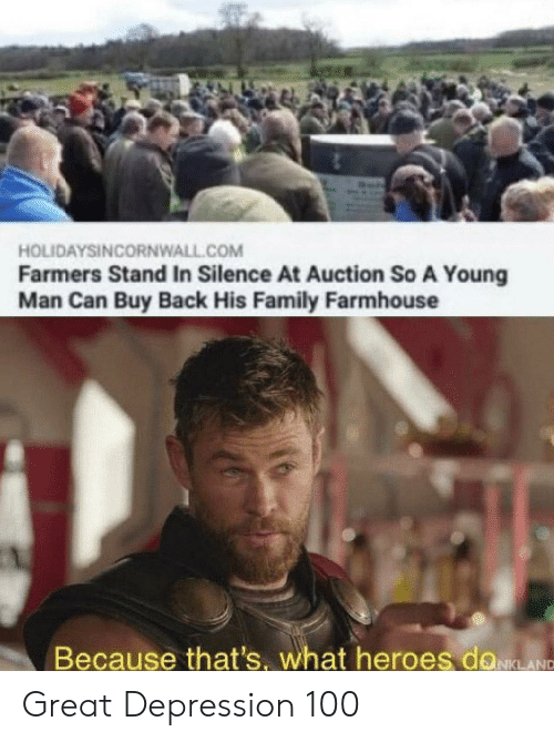 auction: HOLIDAYSINCORNWALL.COM  Farmers Stand In Silence At Auction So A Young  Man Can Buy Back His Family Farmhouse  Because that's, what heroes doLANC Great Depression 100
