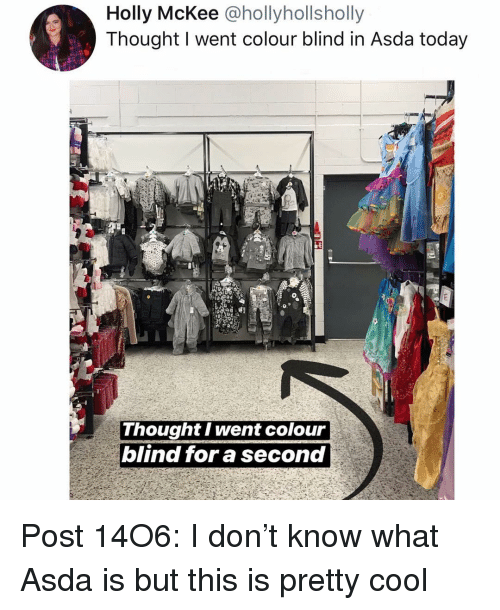 Memes, Cool, and Today: Holly McKee @hollyhollsholly  Thought I went colour blind in Asda today  Thought I went colour  blind for a second Post 14O6: I don't know what Asda is but this is pretty cool
