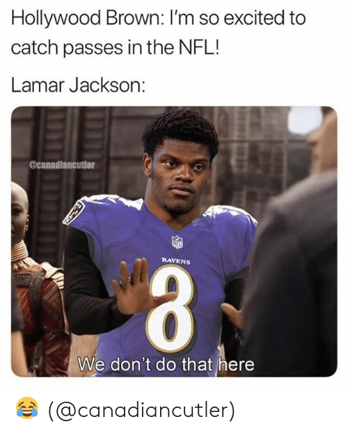 Nfl, Ravens, and Hollywood: Hollywood Brown: I'm so excited to  catch passes in the NFL!  Lamar Jackson:  @canadlancutior  RAVENS  We don't do that here 😂 (@canadiancutler)