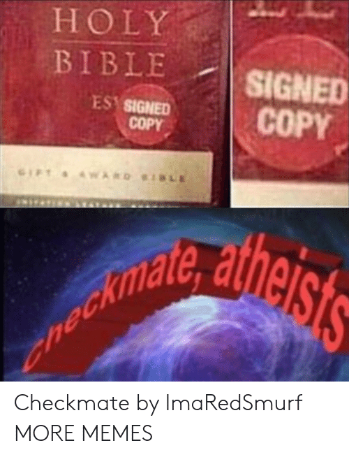 holy bible: HOLY  BIBLE  SIGNED  COPY  ES SIGNED  COPY  LE  GIFT WARD  nechlldig ets Checkmate by ImaRedSmurf MORE MEMES