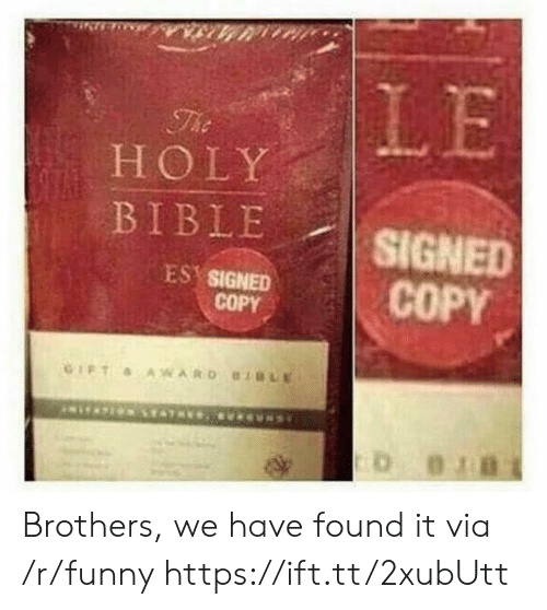 holy bible: HOLY  BIBLE SIGNED  ES SIGNED  COPY Brothers, we have found it via /r/funny https://ift.tt/2xubUtt