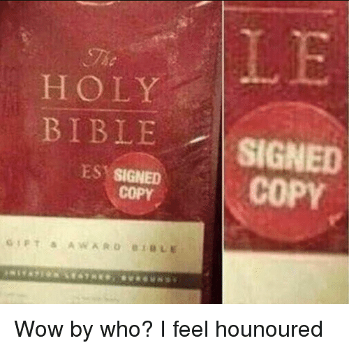 holy bible: HOLY  BIBLE SIGNED  ESSOPEDCOPY Wow by who? I feel hounoured