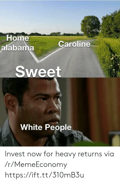 White People, Alabama, and Home: Home  alabama  Caroline  Sweet  White People Invest now for heavy returns via /r/MemeEconomy https://ift.tt/310mB3u