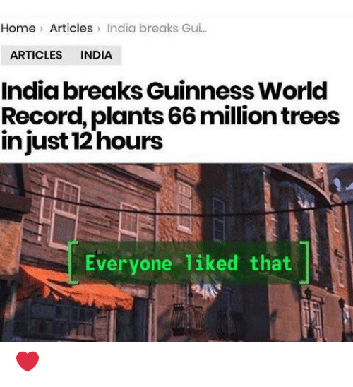 Home, India, and Record: Home Articles India breaks Gu..  ARTICLES INDIA  India breaks Guinness World  Record, plants 66 million trees  injust 12 hours  Everyone liked that ❤️