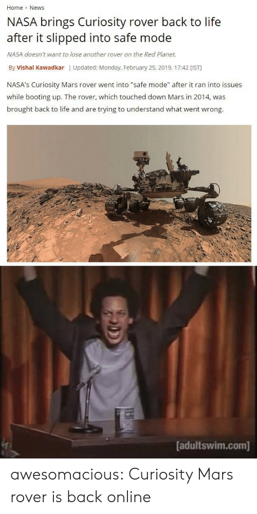 """mars rover: Home News  NASA brings Curiosity rover back to life  after it slipped into safe mode  NASA doesn't want to lose another rover on the Red Planet.  By Vishal Kawadkar 