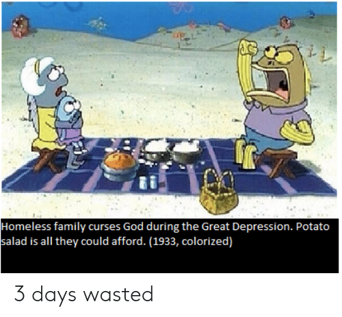 potato salad: Homeless family curses God during the Great Depression. Potato  salad is all they could afford. (1933, colorized) 3 days wasted