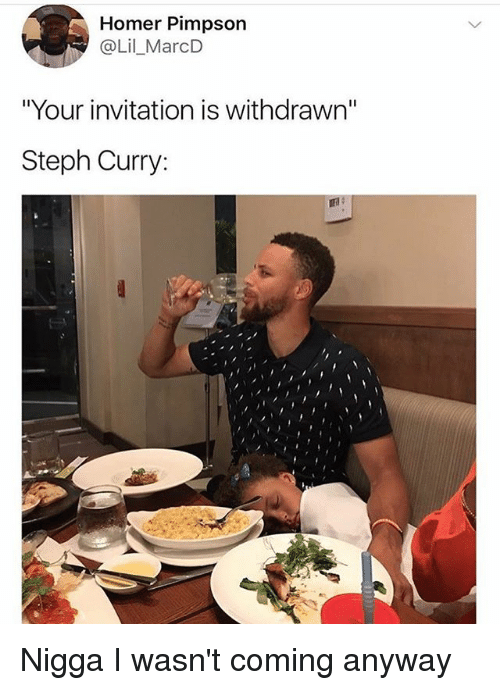 """Funny, Steph Curry, and Homer: Homer Pimpson  @Lil_MarcD  """"Your invitation is withdrawn""""  Steph Curry: Nigga I wasn't coming anyway"""