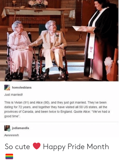 """Cute, Dating, and England: homolesbians  Just married!  This is Vivian (91) and Alice (90), and they just got married. They've been  dating for 72 years, and together they have visited all 50 US states, all the  provinces of Canada, and been twice to England. Quote Alice: """"We've had a  good time  jodiamandis  Awwwwwh So cute ❤️ Happy Pride Month 🏳️🌈"""