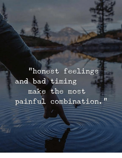 """Bad, Make, and Combination: """"honest feelings  and bad timing  make the most  painful combination."""