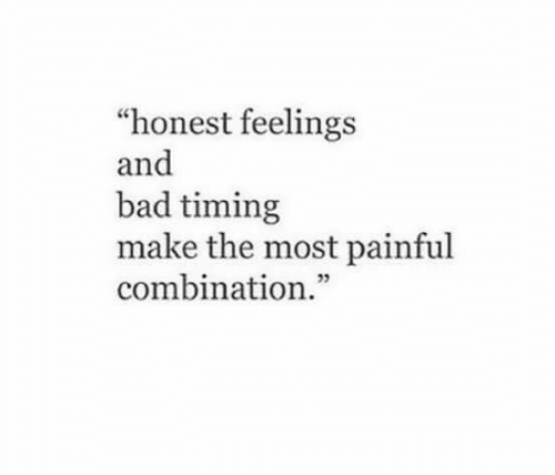 "Painful: ""honest feelings  and  bad timing  make the most painful  combination."""