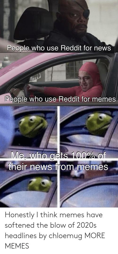 blow: Honestly I think memes have softened the blow of 2020s headlines by chloemug MORE MEMES