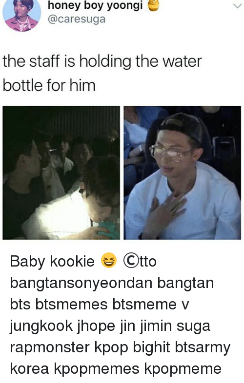 Kookie: honey boy yoongi  @care suga  the staff is holding the water  bottle for him Baby kookie 😆 ©tto 방탄소년단 bangtansonyeondan bangtan bts btsmemes btsmeme v jungkook jhope jin jimin suga rapmonster kpop bighit btsarmy korea kpopmemes kpopmeme