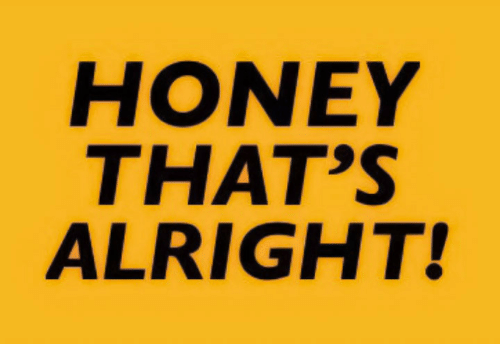 Alright, Honey, and Thats: HONEY  THAT'S  ALRIGHT!