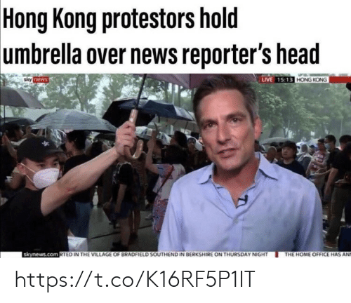 Head, Memes, and News: Hong Kong protestors hold  umbrella over news reporter's head  sily news  LIVE 15:13 HONG KONG  skynews.com RTED IN THE VILLAGE OF BRADFIELD SOUTHEND IN BERKSHIRE ON THURSDAY NIGHT  THE HOME OFFICE HAS AND https://t.co/K16RF5P1IT