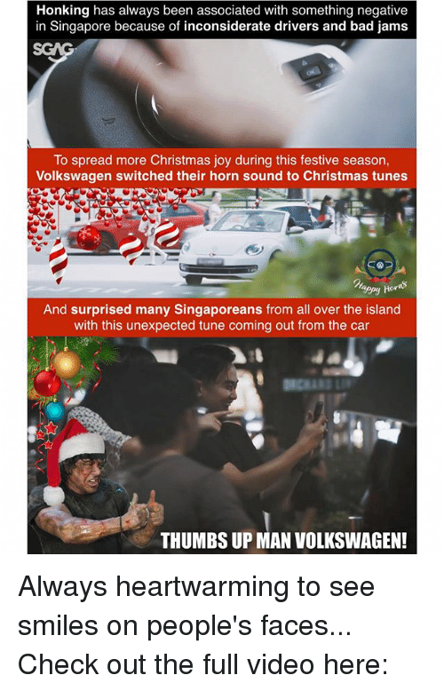 honking: Honking has always been associated with something negative  in Singapore because of inconsiderate drivers and bad jams  To spread more Christmas joy during this festive season,  Volkswagen switched their horn sound to Christmas tunes  sepy hora  And surprised many Singaporeans from all over the island  with this unexpected tune coming out from the car  THUMBS UP MAN VOLKSWAGEN! Always heartwarming to see smiles on people's faces... Check out the full video here: <link in bio>