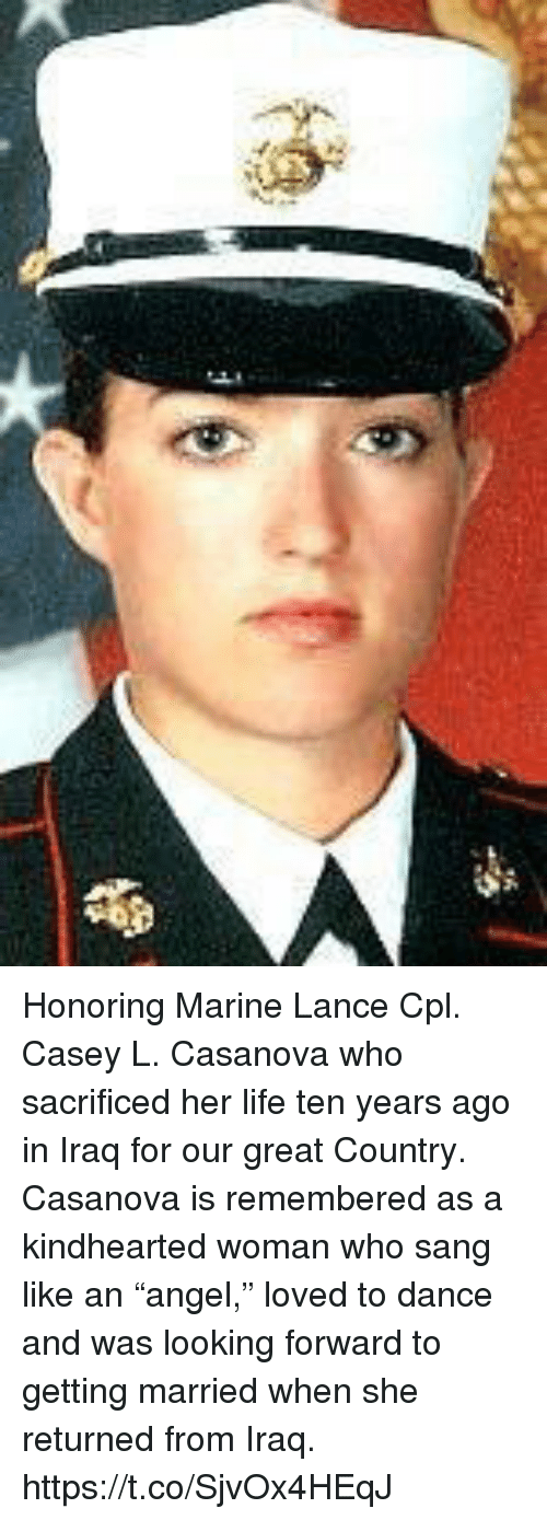 """Life, Memes, and Sang: Honoring Marine Lance Cpl. Casey L. Casanova who sacrificed her life ten years ago in Iraq for our great Country. Casanova is remembered as a kindhearted woman who sang like an """"angel,"""" loved to dance and was looking forward to getting married when she returned from Iraq. https://t.co/SjvOx4HEqJ"""