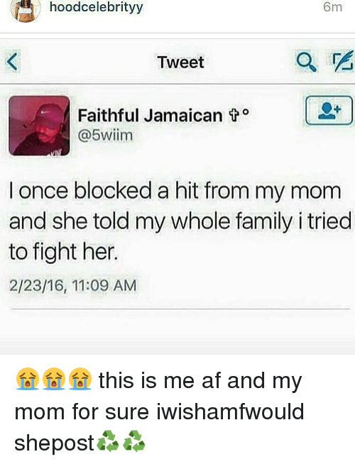 from-my-mom: hood celebrityy  6m  Tweet  Faithful Jamaican  o  @5wiim  I once blocked a hit from my mom  and she told my whole family i tried  to fight her.  2/23/16, 11:09 AM 😭😭😭 this is me af and my mom for sure iwishamfwould shepost♻♻