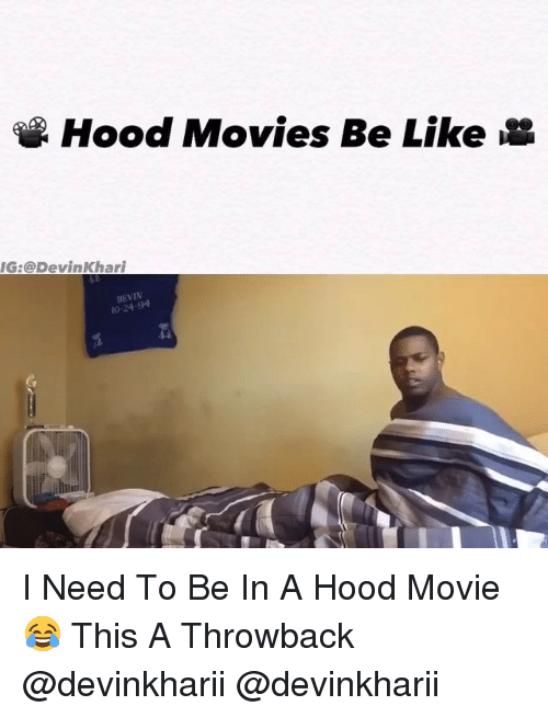 A Hood: Hood Movies Be Like  G:@DevinKhari  DEVIN  10-24-94 I Need To Be In A Hood Movie 😂 This A Throwback @devinkharii @devinkharii