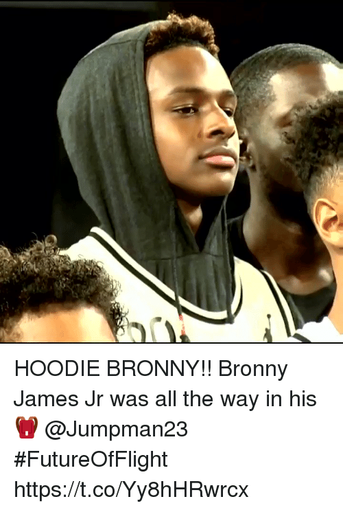 Memes, All The, and 🤖: HOODIE BRONNY!! Bronny James Jr was all the way in his 🎒 @Jumpman23 #FutureOfFlight https://t.co/Yy8hHRwrcx