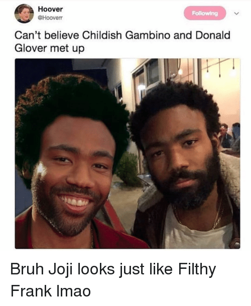 Joji: Hoover  @Hooverr  Following  Can't believe Childish Gambino and Donald  Glover met up Bruh Joji looks just like Filthy Frank lmao