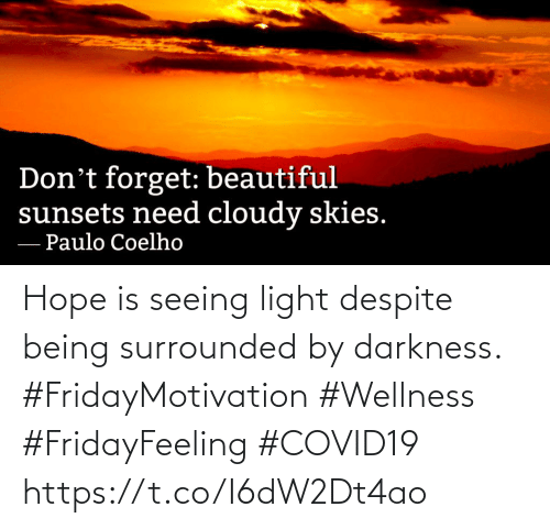 Wellness: Hope is seeing light despite being surrounded by darkness.  #FridayMotivation #Wellness  #FridayFeeling #COVID19 https://t.co/I6dW2Dt4ao