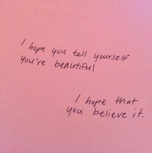 Believe It: hope you tell yourself  you're beautifu  hope that  you believe it