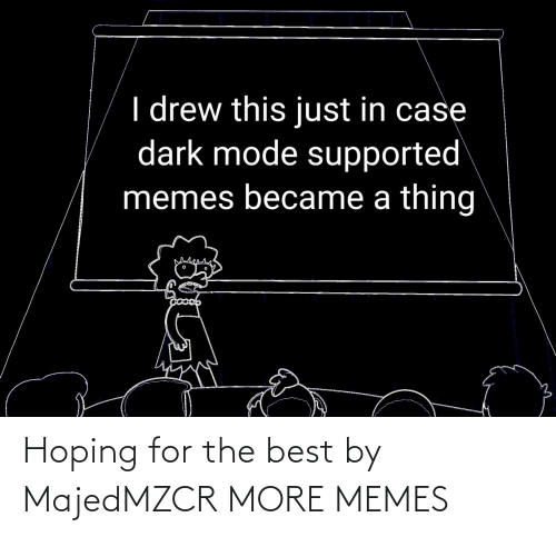 hoping: Hoping for the best by MajedMZCR MORE MEMES