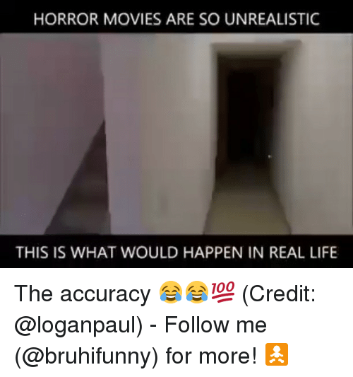 realness: HORROR MOVIES ARE SO UNREALISTIC  THIS IS WHAT WOULD HAPPEN IN REAL LIFE The accuracy 😂😂💯 (Credit: @loganpaul) - Follow me (@bruhifunny) for more! 🚼