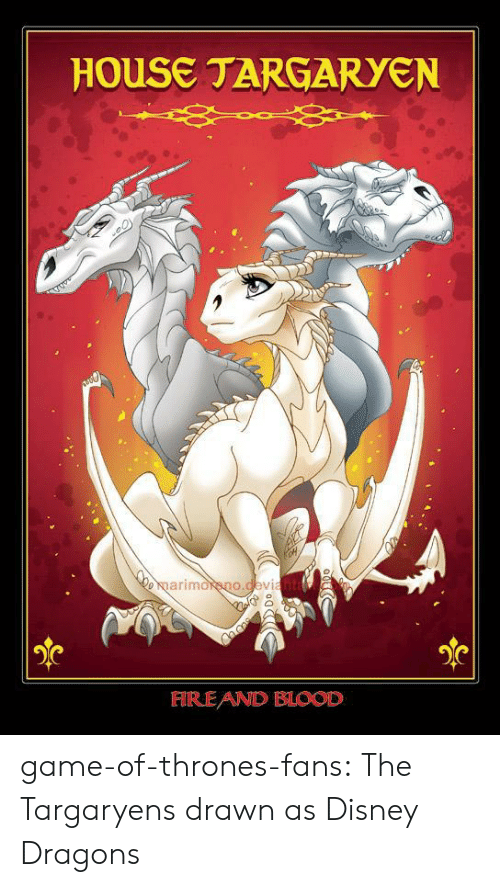 house targaryen: HOUSE TARGARYEN  marimoano.devi  FIREAND BLOOD game-of-thrones-fans:  The Targaryens drawn as Disney Dragons