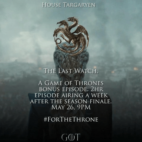 house targaryen: HOUSE TARGARYEN  THE LAST WATCH.  A GAME OF THRONES  BONUS EPISODE. 2HR  EPISODE AIRING A WEEK  AFTER THE SEASON FINALE.  MAY 26, 9PM