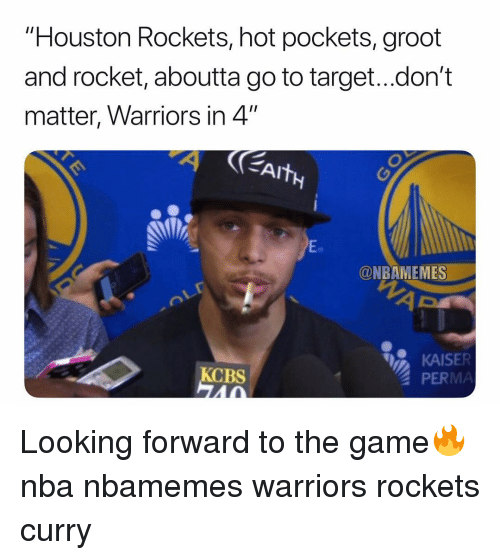 """Houston Rockets: """"Houston Rockets, hot pockets, groot  and rocket, aboutta go to target...don't  matter, Warriors in 4""""  Eo  @NBAMEMES  KAISER  PERMA  BS Looking forward to the game🔥 nba nbamemes warriors rockets curry"""