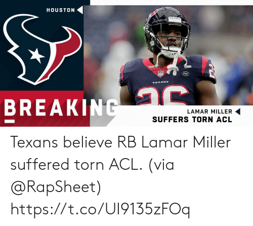 Houston Texans: HOUSTON  TEXANS  TEXANS  BREAKING  LAMAR MILLER  SUFFERS TORN ACL Texans believe RB Lamar Miller suffered torn ACL. (via @RapSheet) https://t.co/UI9135zFOq