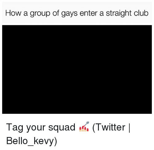 Club, Squad, and Twitter: How a group of gays enter a straight club Tag your squad 💅🏼 (Twitter | Bello_kevy)