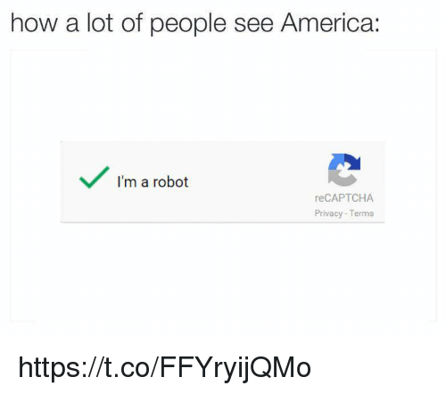 America, How, and Robot: how a lot of people see America:  I'm a robot  reCAPTCHA  Privacy- Terms https://t.co/FFYryijQMo