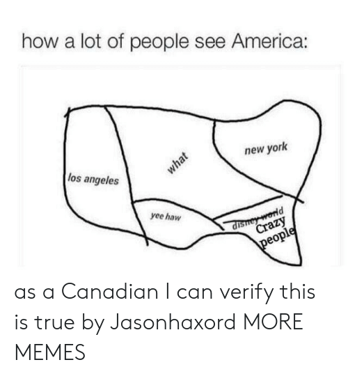 haw: how a lot of people see America:  los angeles  new york  what  yee haw  dishey world  Crazy  people as a Canadian I can verify this is true by Jasonhaxord MORE MEMES
