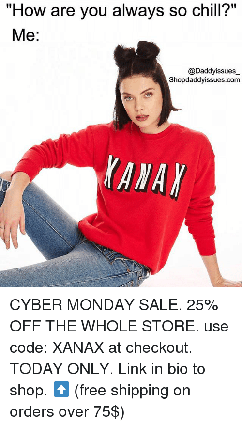 """Cyber Monday: """"How are you always so chill?""""  Me:  @Daddyissues_  Shopdaddyissues.com  lanar CYBER MONDAY SALE. 25% OFF THE WHOLE STORE. use code: XANAX at checkout. TODAY ONLY. Link in bio to shop. ⬆️ (free shipping on orders over 75$)"""