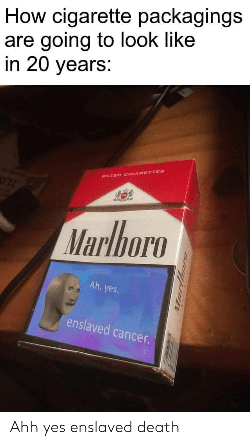 filter: How cigarette packagings  are going to look like  in 20 years:  FILTER CIDARETTES  Marlboro  Ah, yes  enslaved cancer.  urthor Ahh yes enslaved death