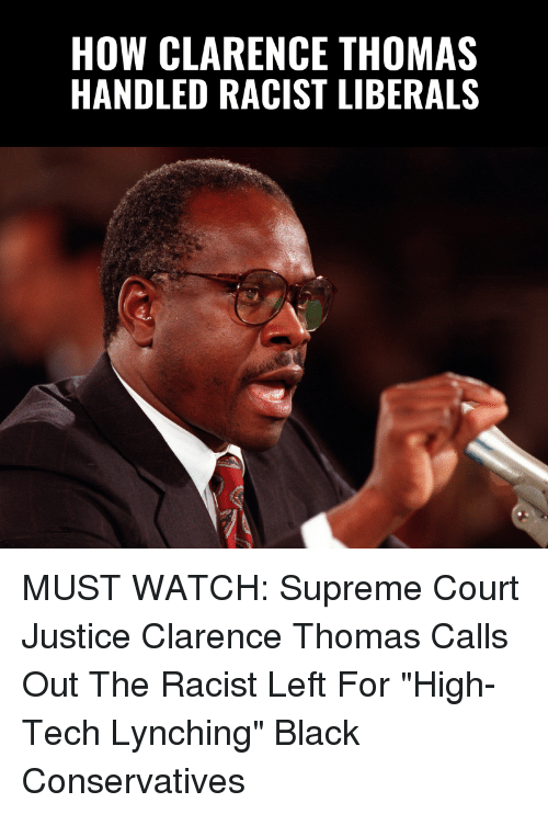 """lynching: HOW CLARENCE THOMAS  HANDLED RACIST LIBERALS MUST WATCH: Supreme Court Justice Clarence Thomas Calls Out The Racist Left For """"High-Tech Lynching"""" Black Conservatives"""