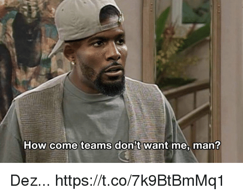 Football, Nfl, and Sports: How come teams don't want me, man? Dez... https://t.co/7k9BtBmMq1