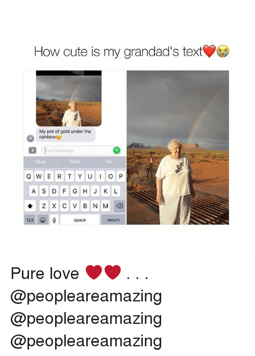dfg: How cute is my grandad's text  My pot of gold under the  rainbow  Text Message  Okay  Yeah  No  A S DFG HJKL  123  space  return Pure love ❤️❤️ . . . @peopleareamazing @peopleareamazing @peopleareamazing