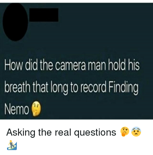 Nemoe: How did the camera man hold his  breath that long to record Finding  Nemo Asking the real questions 🤔😨🏄