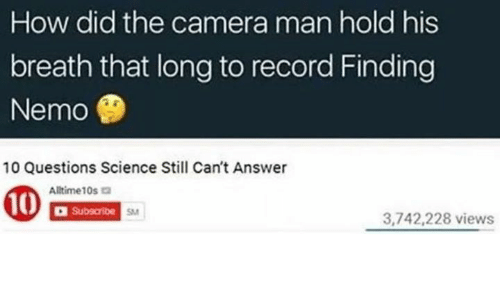 Nemoe: How did the camera man hold his  breath that long to record Finding  Nemo  10 Questions Science Still Can't Answer  Alitime10s  Subecribe  SM  3,742,228 views
